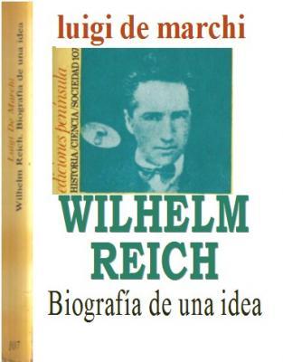 LEER LIBRO: Wilheim Reich. Biografía de una idea. De Luigi de Marchi.