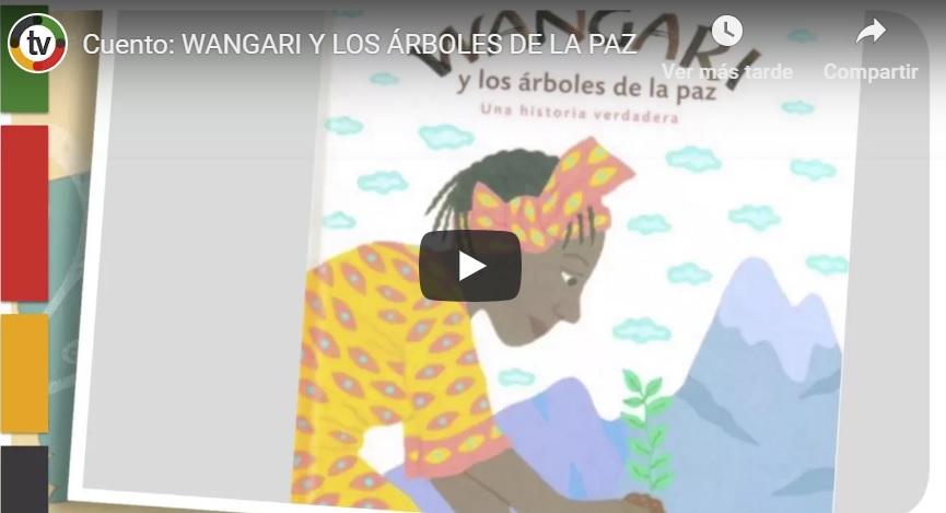 VÍDEO CUENTO: Wanwari y los árboles de la paz